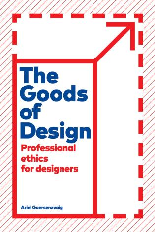 Cover image for the book The Goods of Design: Professional Ethics for Designers