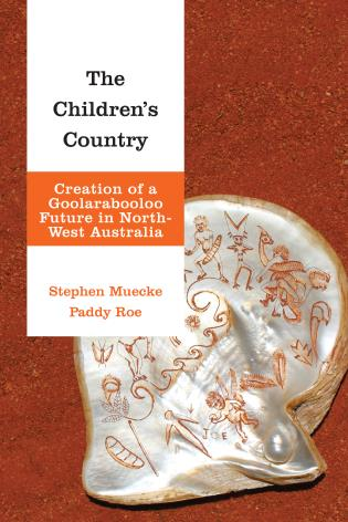 Cover image for the book The Children's Country: Creation of a Goolarabooloo Future in North-West Australia