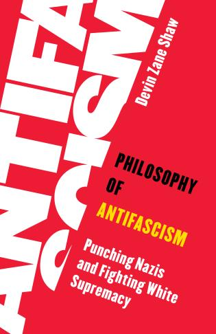 Cover image for the book Philosophy of Antifascism: Punching Nazis and Fighting White Supremacy