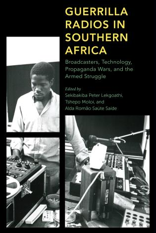 Cover image for the book Guerrilla Radios in Southern Africa: Broadcasters, Technology, Propaganda Wars, and the Armed Struggle