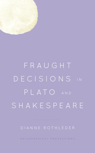 Cover image for the book Fraught Decisions in Plato and Shakespeare