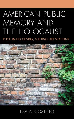 Cover image for the book American Public Memory and the Holocaust: Performing Gender, Shifting Orientations