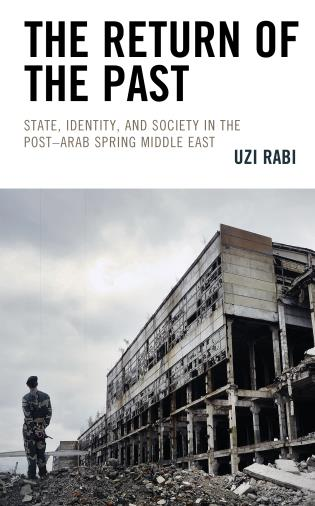 Cover image for the book The Return of the Past: State, Identity, and Society in thePost–Arab Spring Middle East