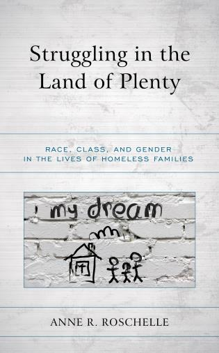 Cover image for the book Struggling in the Land of Plenty: Race, Class, and Gender in the Lives of Homeless Families