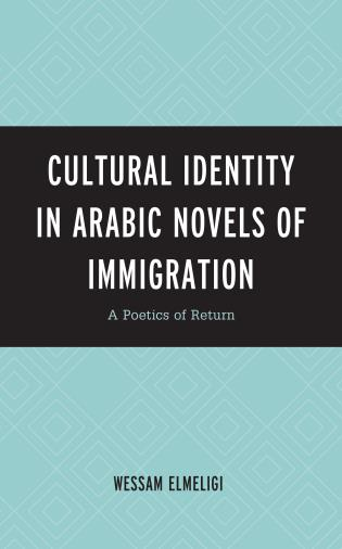Cover image for the book Cultural Identity in Arabic Novels of Immigration: A Poetics of Return