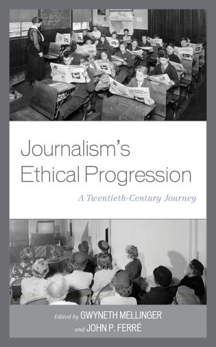 Cover image for the book Journalism's Ethical Progression: A Twentieth-Century Journey