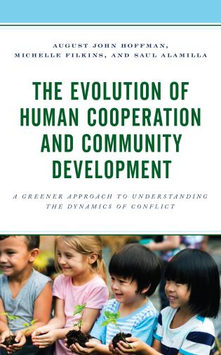 Cover image for the book The Evolution of Human Cooperation and Community Development: A Greener Approach to Understanding the Dynamics of Conflict