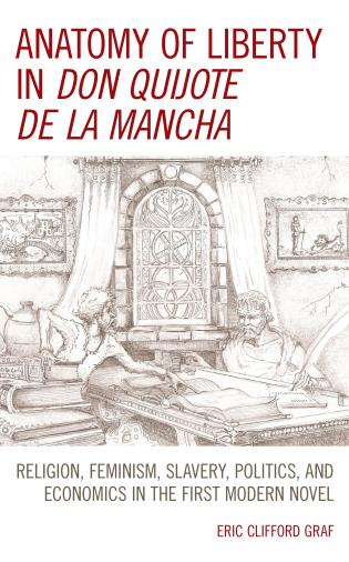 Cover image for the book Anatomy of Liberty in Don Quijote de la Mancha: Religion, Feminism, Slavery, Politics, and Economics in the First Modern Novel