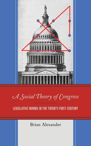 Cover image for the book A Social Theory of Congress: Legislative Norms in the Twenty-First Century