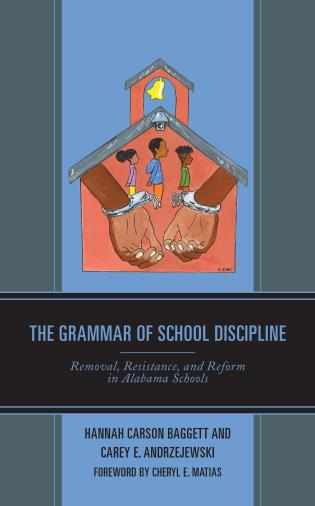 Cover image for the book The Grammar of School Discipline: Removal, Resistance, and Reform in Alabama Schools