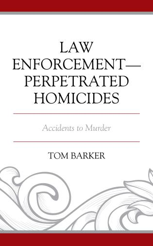 Cover image for the book Law Enforcement–Perpetrated Homicides: Accidents to Murder