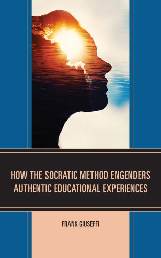 Cover image for the book How the Socratic Method Engenders Authentic Educational Experiences