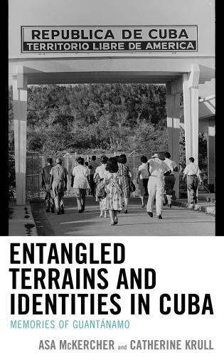 Cover image for the book Entangled Terrains and Identities in Cuba: Memories of Guantánamo