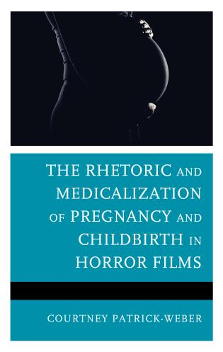 Cover image for the book The Rhetoric and Medicalization of Pregnancy and Childbirth in Horror Films