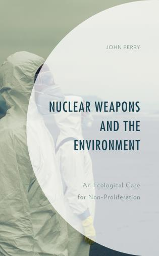 Cover image for the book Nuclear Weapons and the Environment: An Ecological Case for Non-proliferation