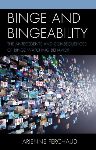 Cover image for the book Binge and Bingeability: The Antecedents and Consequences of Binge Watching Behavior