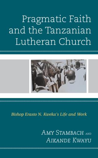 Cover image for the book Pragmatic Faith and the Tanzanian Lutheran Church: Bishop Erasto N. Kweka's Life and Work