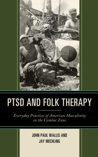 Cover image for the book PTSD and Folk Therapy: Everyday Practices of American Masculinity in the Combat Zone
