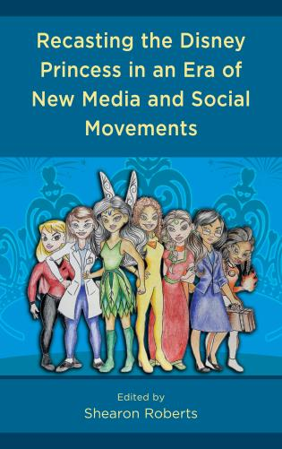 Cover image for the book Recasting the Disney Princess in an Era of New Media and Social Movements