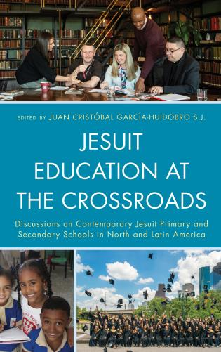 Cover image for the book Jesuit Education at the Crossroads: Discussions on Contemporary Jesuit Primary and Secondary Schools in North and Latin America