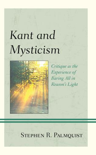 Cover image for the book Kant and Mysticism: Critique as the Experience of Baring All in Reason's Light