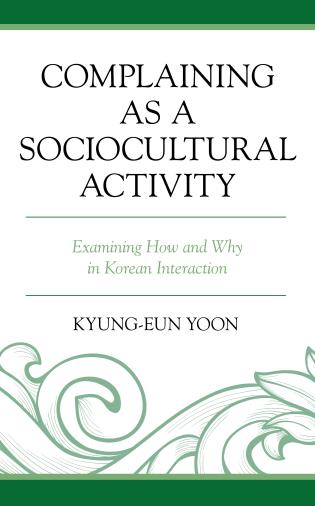 Cover image for the book Complaining as a Sociocultural Activity: Examining How and Why in Korean Interaction