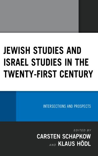 Cover image for the book Jewish Studies and Israel Studies in the Twenty-First Century: Intersections and Prospects