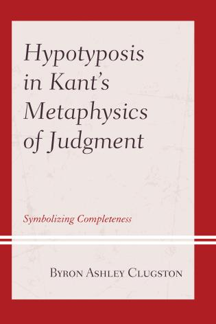 Cover image for the book Hypotyposis in Kant's Metaphysics of Judgment: Symbolizing Completeness
