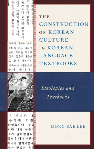 Cover image for the book The Construction of Korean Culture in Korean Language Textbooks: Ideologies and Textbooks