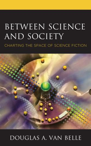 Cover image for the book Between Science and Society: Charting the Space of Science Fiction
