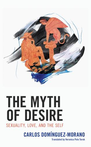 Cover image for the book The Myth of Desire: Sexuality, Love, and the Self