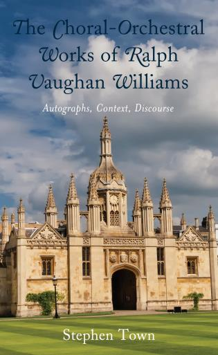 Cover image for the book The Choral-Orchestral Works of Ralph Vaughan Williams: Autographs, Context, Discourse