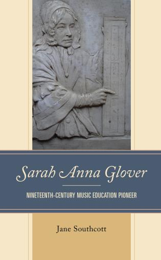 Cover image for the book Sarah Anna Glover: Nineteenth Century Music Education Pioneer