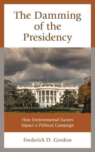 Cover image for the book The Damming of the Presidency: How Environmental Factors Impact a Political Campaign
