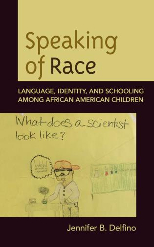 Cover image for the book Speaking of Race: Language, Identity, and Schooling Among African American Children