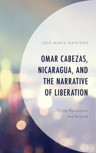 Cover image for the book Omar Cabezas, Nicaragua, and the Narrative of Liberation: To the Revolution and Beyond