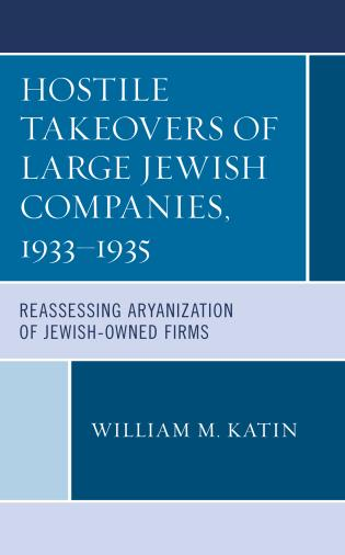 Cover image for the book Hostile Takeovers of Large Jewish Companies, 1933–1935: Reassessing Aryanization of Jewish-Owned Firms