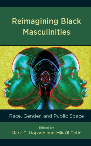 Cover image for the book Reimagining Black Masculinities: Race, Gender, and Public Space