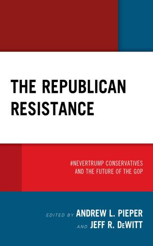 Cover image for the book The Republican Resistance: #NeverTrump Conservatives and the Future of the GOP