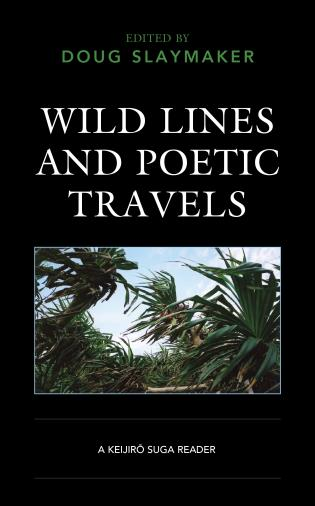 Cover image for the book Wild Lines and Poetic Travels: A Keijiro Suga Reader