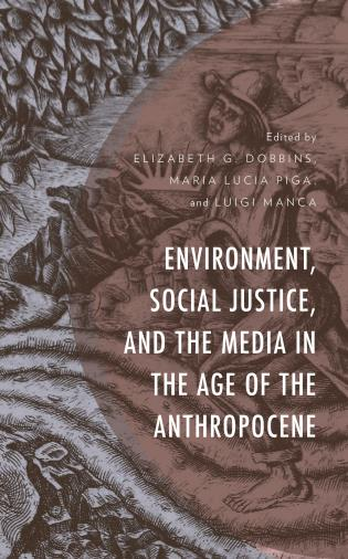 Cover image for the book Environment, Social Justice, and the Media in the Age of the Anthropocene