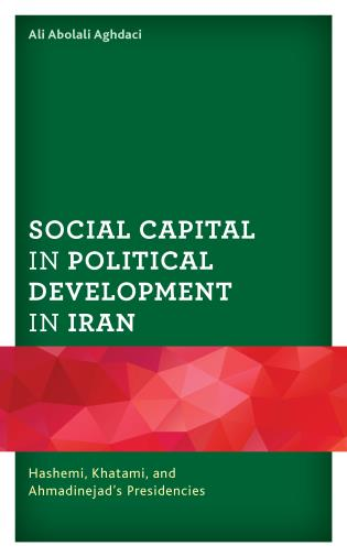 Cover image for the book Social Capital in Political Development in Iran: Hashemi, Khatami, and Ahmadinejad's Presidencies