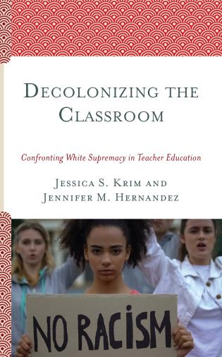 Cover image for the book Decolonizing the Classroom: Confronting White Supremacy in Teacher Education
