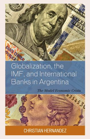 Cover image for the book Globalization, the IMF, and International Banks in Argentina: The Model Economic Crisis