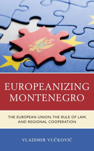 Cover image for the book Europeanizing Montenegro: The European Union, the Rule of Law, and Regional Cooperation