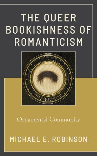 Cover image for the book The Queer Bookishness of Romanticism: Ornamental Community