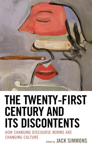 Cover image for the book The Twenty-First Century and Its Discontents: How Changing Discourse Norms are Changing Culture