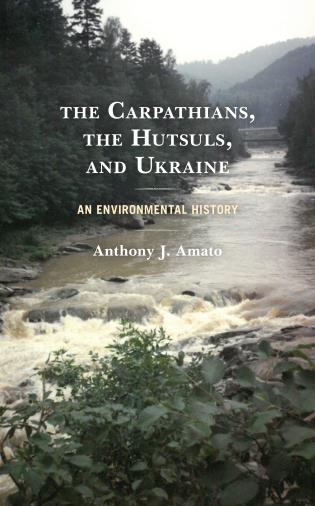 Cover image for the book The Carpathians, the Hutsuls, and Ukraine: An Environmental History