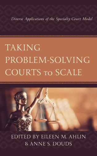 Cover image for the book Taking Problem-Solving Courts to Scale: Diverse Applications of the Specialty Court Model