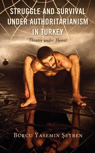 Cover image for the book Struggle and Survival under Authoritarianism in Turkey: Theatre under Threat